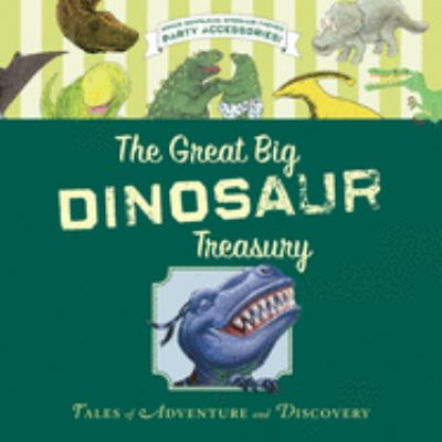 The great big dinosaur treasury : tales of adventure and discovery.