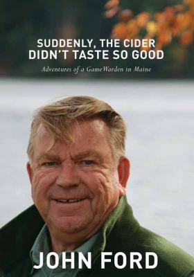 Suddenly the cider didn't taste so good : adventures of a game warden in Maine