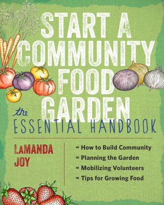 Start a community food garden : the essential handbook