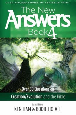 The new answers book 4 : over 30 questions on creation/evolution and the Bible