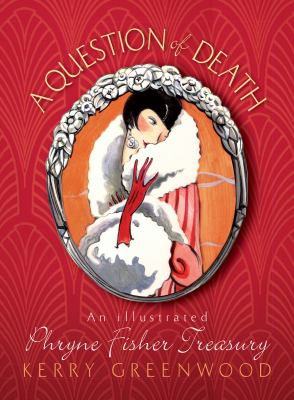 A question of death : an illustrated Phryne Fisher treasury