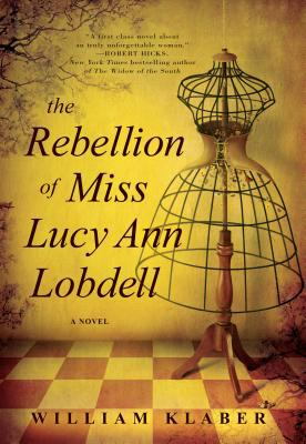 The rebellion of Miss Lucy Ann Lobdell : a novel / William Klaber.