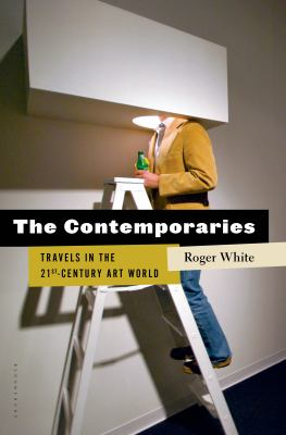 The contemporaries : travels in the 21st-century art world