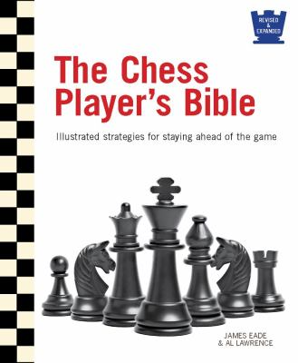The chess player's bible : illustrated strategies for staying ahead of the game