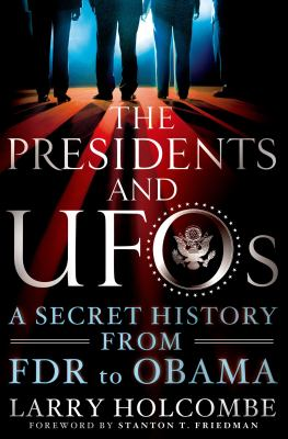 The Presidents and UFOs : a secret history, from FDR to Obama