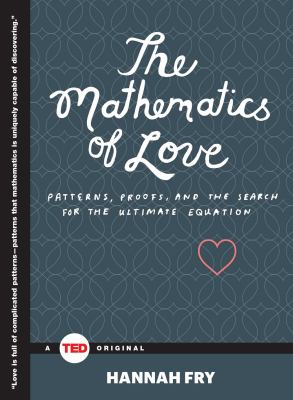 The mathematics of love : patterns, proofs and the search for the ultimate equation