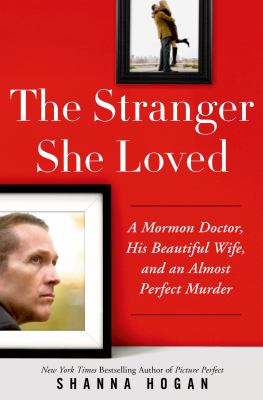The stranger she loved : a Mormon doctor, his beautiful wife, and an almost perfect murder