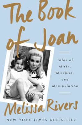 The book of Joan : tales of mirth, mischief, and manipulation / Melissa Rivers.