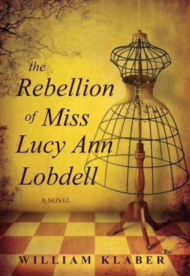 The rebellion of Miss Lucy Ann Lobdell / William Klaber.