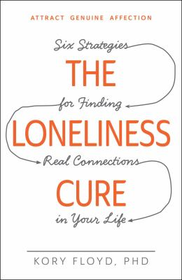 The loneliness cure : six strategies for finding real connections in your life