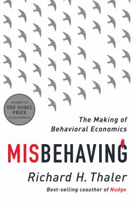 Misbehaving : the making of behavioral economics / Richard H.  Thaler.