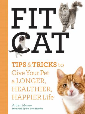Fit cat : tips & tricks to give your pet a longer, healthier, happier life