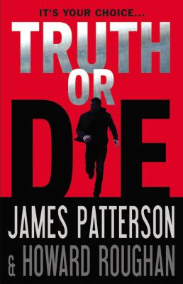 Truth or die / James Patterson and Howard Roughan.