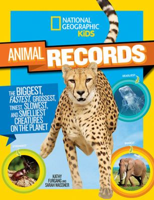 Animal records : the biggest, fastest, grossest, tiniest, slowest, and smelliest creatures on the planet