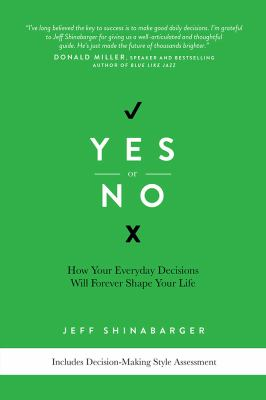 Yes or no : how your everyday decisions will forever shape your life