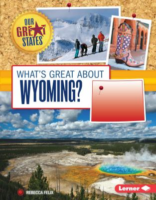 What's great about Wyoming? / Rebecca Felix.