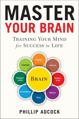 Master your brain : training your mind for success in life