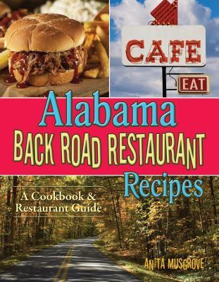 Alabama back road restaurant recipes : a cookbook & restaurant guide