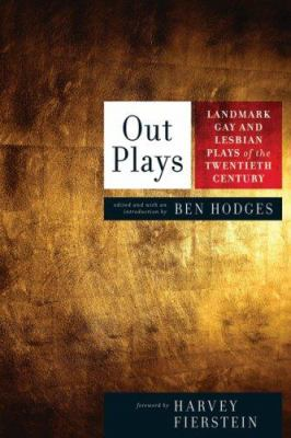 Out plays : landmark gay and lesbian plays of the twentieth century