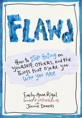 Flawd : how to stop hating on yourself, others, and the things that make you who you are