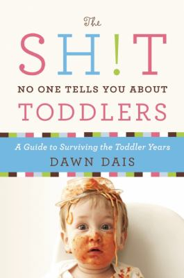 The sh!t no one tells you about toddlers : a guide to surviving the toddler years