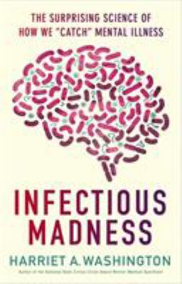 "Infectious madness : the surprising science of how we ""catch"" mental illness"