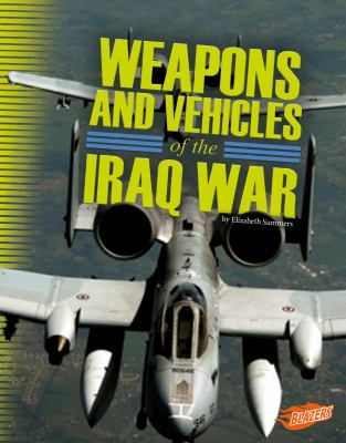 Weapons and vehicles of the Iraq War / by Elizabeth Summers.