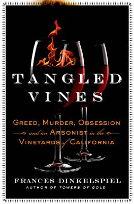 Tangled vines : greed, murder, obsession, and an arsonist in the vineyards of California
