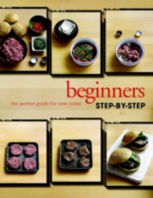 Beginner's step-by-step : the perfect guide for new cooks / [home economy by Lincoln Jefferson ; introduction by Linda Doeser ; new recipes by Christine France ; edited by Fiona Biggs].
