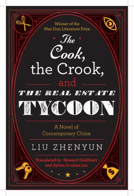 The cook, the crook, and the real estate tycoon : a novel of contemporary China / Liu Zhenyun ; translated by Howard Goldblatt and Sylvia Li-chun Lin.