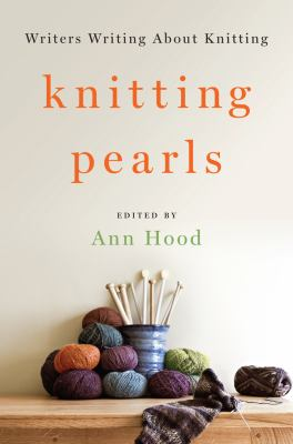 Knitting pearls : writers writing about knitting