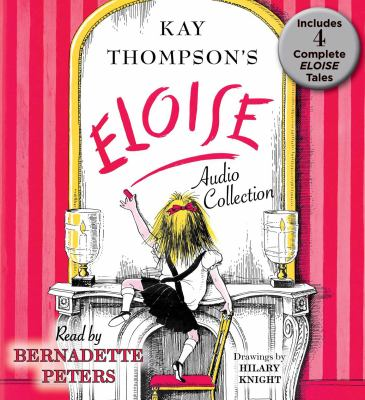 Kay Thompson's Eloise Audio Collection : Four Complete Eloise Tales: Eloise / Eloise in Paris / Eloise in Moscow / Eloise at Christmas Time.