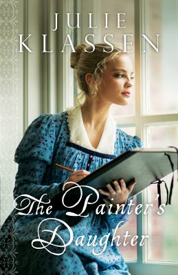 The painter's daughter / Julie Klassen.