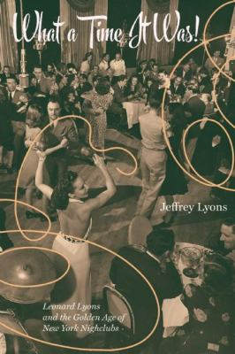 What a time it was! : Leonard Lyons and the golden age of New York nightlife