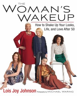 The woman's wakeup : how to shake up your looks, life, and love after 50