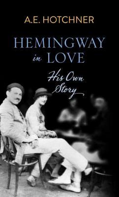 Hemingway in love : his own story