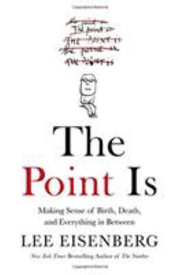 The point is : making sense of birth, death, and everything in between