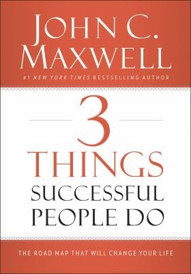 3 things successful people do : the road map that will change your life