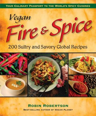 Vegan fire & spice : 200 sultry and savory global recipes