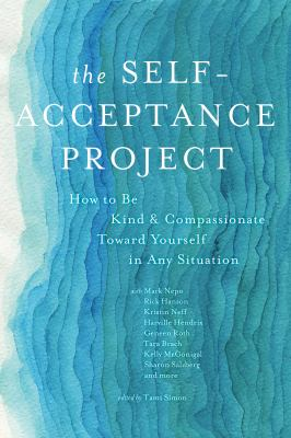 The self-acceptance project : how to be kind and compassionate toward yourself in any situation