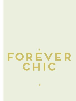 Forever chic : must-have tips on beauty and style
