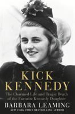 Kick Kennedy : the charmed life and tragic death of the favorite Kennedy daughter