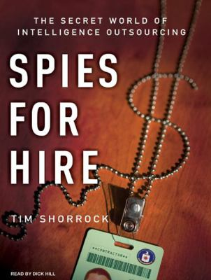 Spies for hire : the secret world of intelligence outsourcing