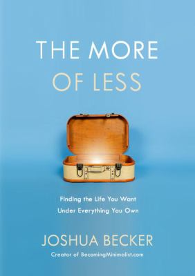 The more of less : finding the life you want under everything you own