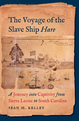 The voyage of the slave ship Hare : a journey into captivity from Sierra Leone to South Carolina