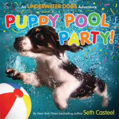 Puppy pool party! : an underwater dogs adventure