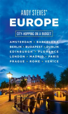 Andy Steves' Europe : city-hopping on a budget