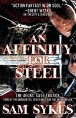 An affinity for steel : the Aeon's gate  trilogy omnibus