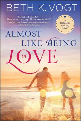 Almost like being in love : a destination wedding novel