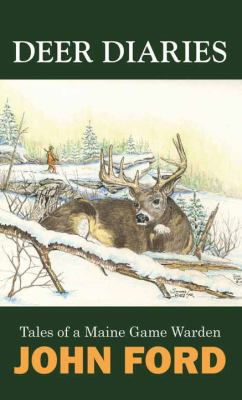 Deer diaries : tales of a Maine game warden